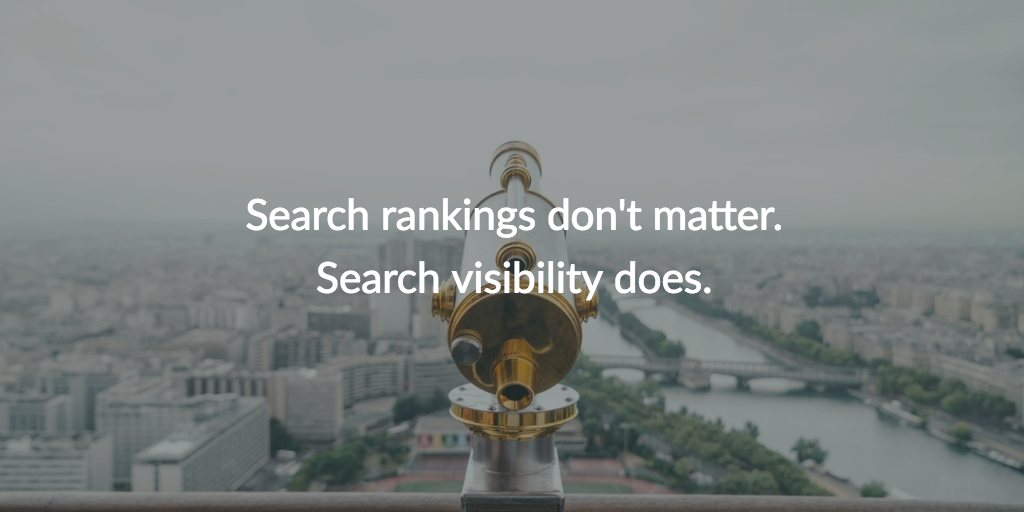 Don't worry about search rankings. Worry about search visibility. Cover Photo